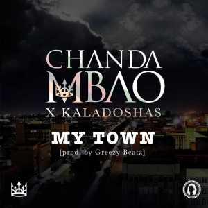 "Chanda Mbao - ""My Town"" ft. Kaladoshas (Prod. by Greezy Beat)"